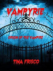VAMPYRIE: Origin of the Vampire by Tina Frisco