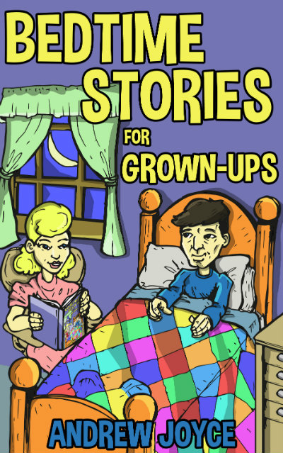 Bedtime Stories for Grown-Ups by Andrew Joyce