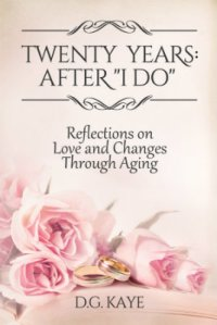 "Twenty Years: After ""I Do"" by D.G. Kaye"